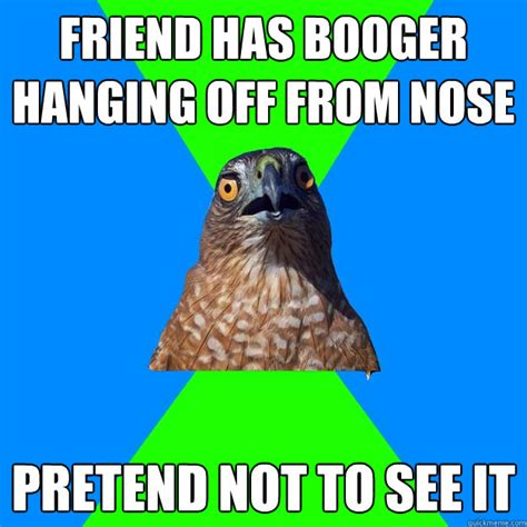 Hawkward Meme - boogers in your nose