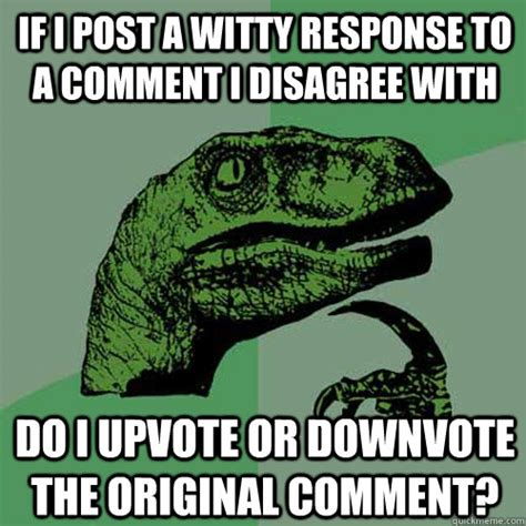 Response Memes - if i post a witty response to a comment i disagree with do