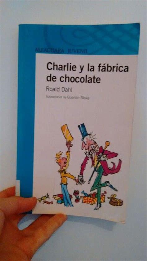 libro charlie y la fabrica titulo charlie y la fabrica de chocolate autor roald dahl edicion alfaguara el libro de