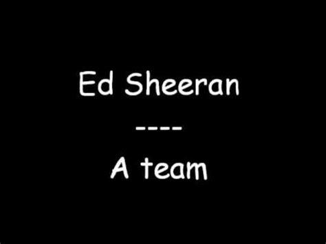 ed sheeran a team lyrics ed sheeran a team lyrics popscreen