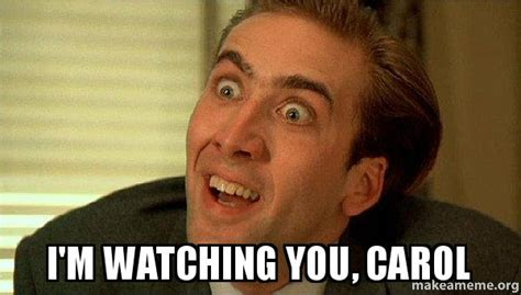 I M Watching You Meme - i m watching you carol sarcastic nicholas cage make a