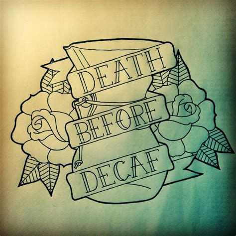 death before decaf tattoo best 25 before decaf ideas on