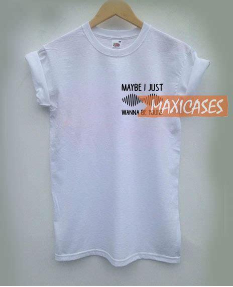 T Shirt Kaos Arctic Monkeys I Just Wanna Be Yours Lyric arctic monkeys maybe i just wanna be yours t shirt