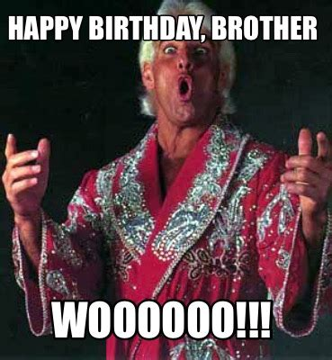 Happy Birthday Brother Meme - meme creator happy birthday brother woooooo meme