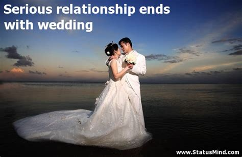 Serious relationship ends with wedding    StatusMind.com