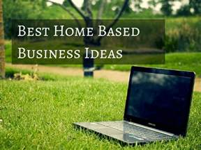 the best home based business ideas work home