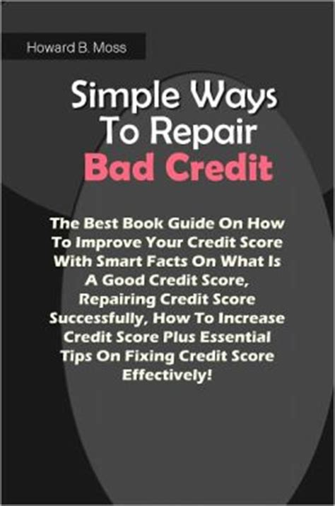 how to fix my credit an easy to follow guide for erasing credit errors and rebuilding your name books simple ways to repair bad credit the best book guide on