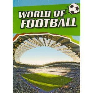 Book Review Everything A Needs To About Football By Simeon De La Torre And Brown by S Book Reviews World Of Football By Michael Hurley