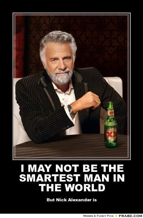 the smartest in the world and how they got that way dos equis meme