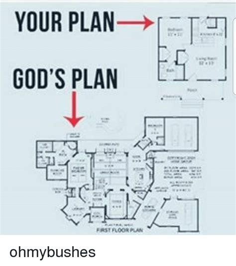 Gods Plan Meme - your plan god s plan first floorplan ohmybushes meme on
