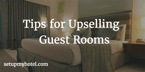 up selling hotel rooms 21 tips for upselling guest rooms in hotel front office