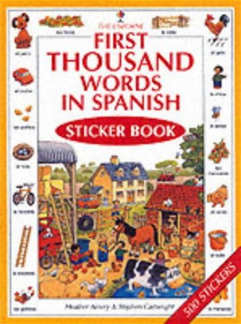 first 1000 words spanish 0746052464 heather amery stephen cartwright first 1000 words in spanish sticker book first thousand words