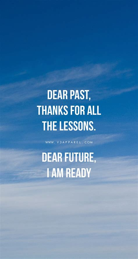 dear past thanks for all the lessons dear future i am