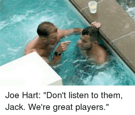 joe hart don t listen to them jack we re great players