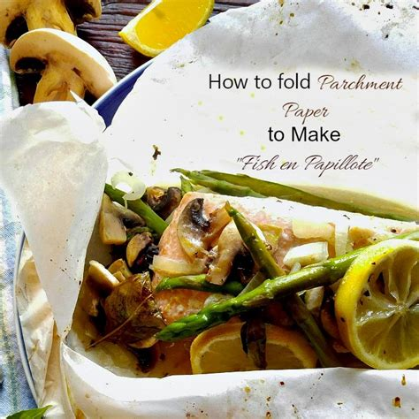 How To Fold Fish In Parchment Paper - cooking in parchment paper to make fish en papillote