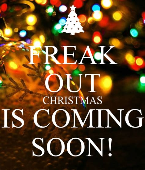 images of christmas is coming freak out christmas is coming soon poster bmogime
