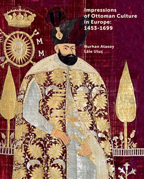 Impressions Of Ottoman Culture In Europe 1453 1699