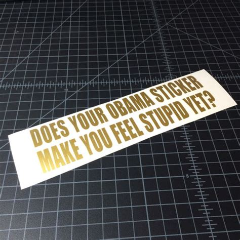 what of does obama does your obama sticker make you feel stupid yet sticker stickerboost