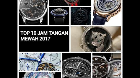 Jam Tangan Skeleton Kualitas Top top 10 jam tangan mewah di pameran sihh 2017