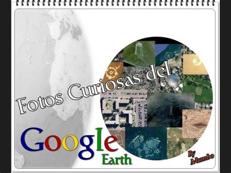 imagenes curiosas google earth lista fotos curiosas del google earth