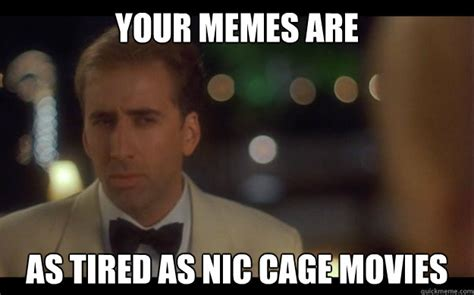 What Movie Is The Nicolas Cage Meme From - your memes are as tired as nic cage movies nicolas cage