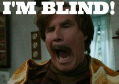 Ron Burgundy Blind 1000 Anchorman Quotes On Pinterest Ron Burgundy Will