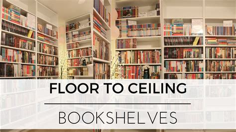 floor to ceiling bookshelves plans building floor to ceiling bookshelves organizing books