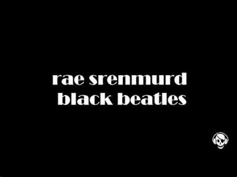 black beatles lyrics 6 71mb download rae sermummurd black beetle mp3