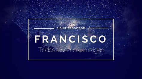 imagenes satelitales q significa francisco significado del nombre francisco youtube