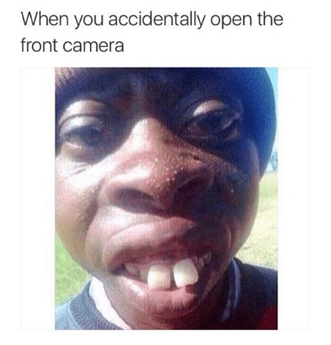 Accidentally Meme - when you accidentally open the front camera funny meme