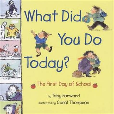 doing work you today books what did you do today the day of school by toby