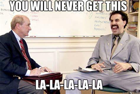 Borat Not Meme - you will never get this la la la la la borat you will