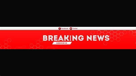 breaking news logo picture template banner breaking news yazılı 252 cretsiz youtube kapağı hemen indir