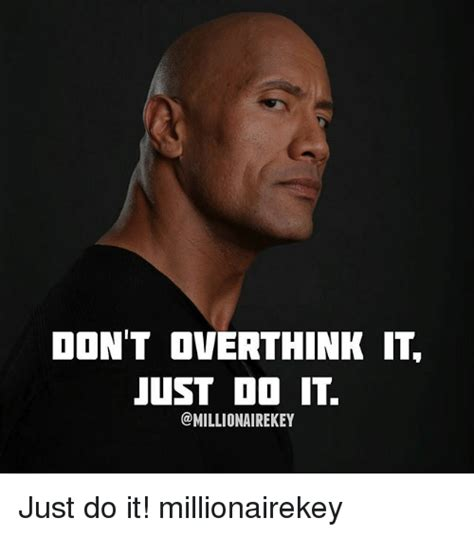 Just Do It Meme - don t overthink it just do it just do it millionairekey