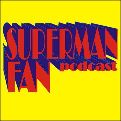 105 3 the fan podcast the superman fan podcast 2016 superman fan podcast promo