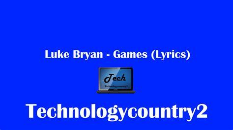 luke bryan games luke bryan games lyrics youtube
