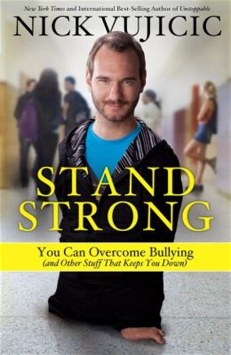 the most popular books by nick vujicic the most popular stand strong you can overcome bullying and other stuff