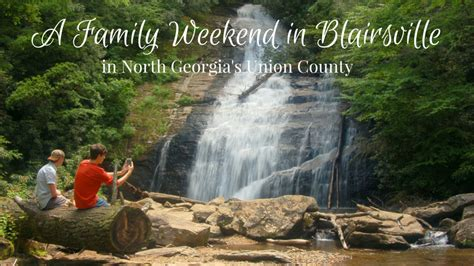 Union County Ga Records A Memorable Family Weekend In Blairsville Itinerary