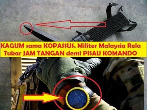 Jam Tangan Komando Malaysia tentara elit malaysia rela tukar jam tangan mewah demi pisau kopassus rpkad militer tni