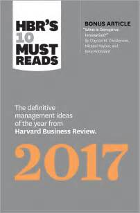 Best Resume Harvard Business Review by Hbr S 10 Must Reads 2017 The Definitive Management Ideas