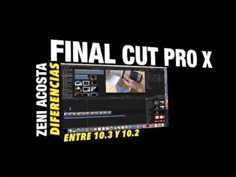final cut pro x 10 2 diferencias entre final cut pro x 10 2 a 10 3 youtube