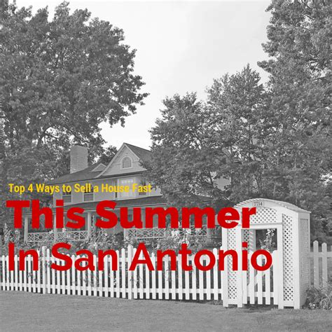 ways to sell a house fast top 4 ways to sell a house fast this summer in san antonio danny buys houses blog