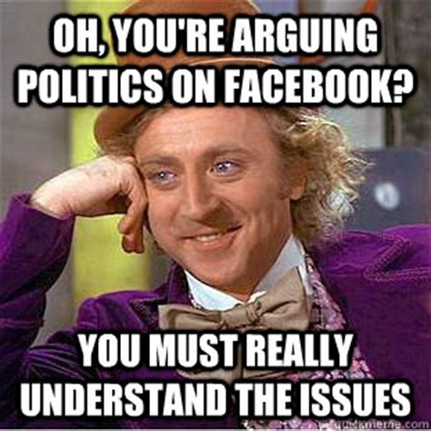 Arguing On The Internet Meme - oh you re arguing politics on facebook you must really