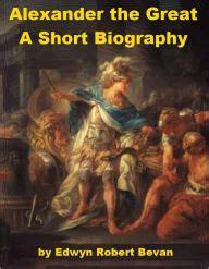 biography of alexander the great alexander the great a short biography by edwyn robert