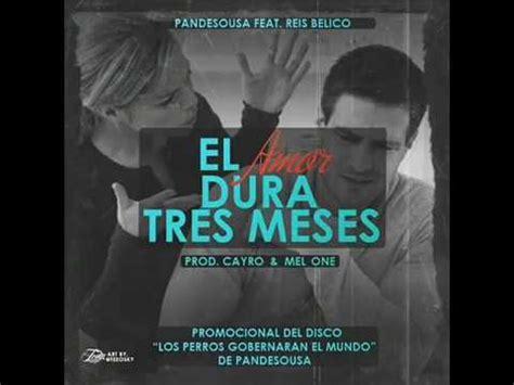 el amor dura tres 8433969994 pandesousa el amor dura tres meses ft reis belico official audio youtube
