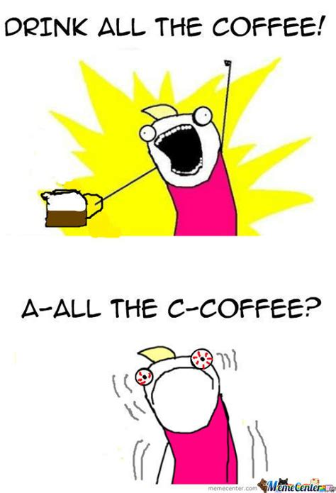 Too Much Coffee Meme - caffeine memes best collection of funny caffeine pictures