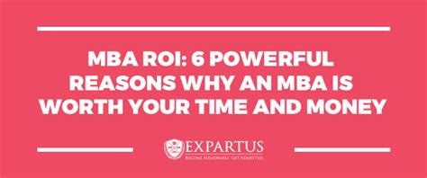 Roi On Executive Mba by Mba Roi Powerful Reasons Why An Mba Is Worth Your Time
