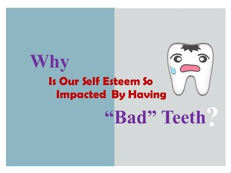 why is our self esteem so impacted by having bad teeth