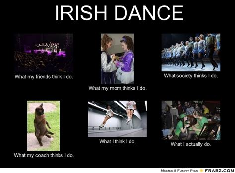 Irish Memes - irish dance what people think i do what i really do