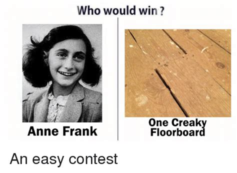Anne Frank Memes - who would win one creak anne frank floor boar an easy